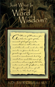 Just What Is The Word of Wisdom Just What Is The Word of Wisdom? by Dr. John R. Christopher